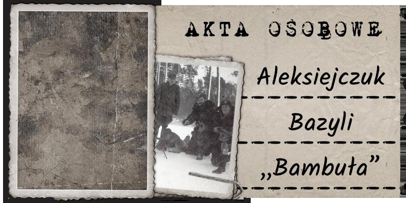 """Aleksiejczuk Bazyli """"Bambuła"""""""