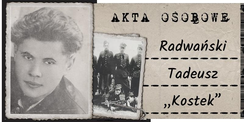 """Radwański Tadeusz """"Kostek"""""""