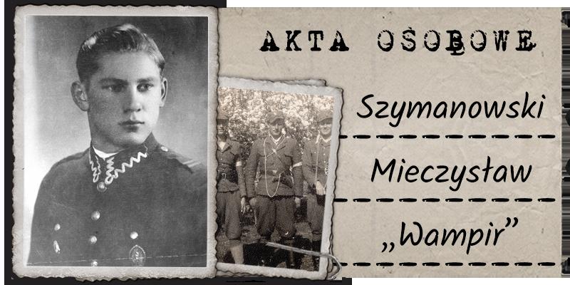 """Szymanowski Mieczysław ps. """"Wampir"""""""
